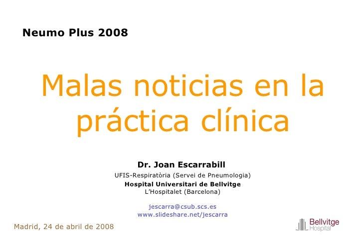 Malas noticias en la práctica clínica Dr. Joan Escarrabill  UFIS-Respiratòria (Servei de Pneumologia) Hospital Universitar...