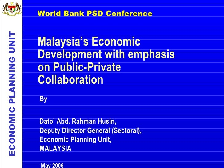 ECONOMIC PLANNING UNIT   World Bank PSD Conference                            Malaysia's Economic                         ...