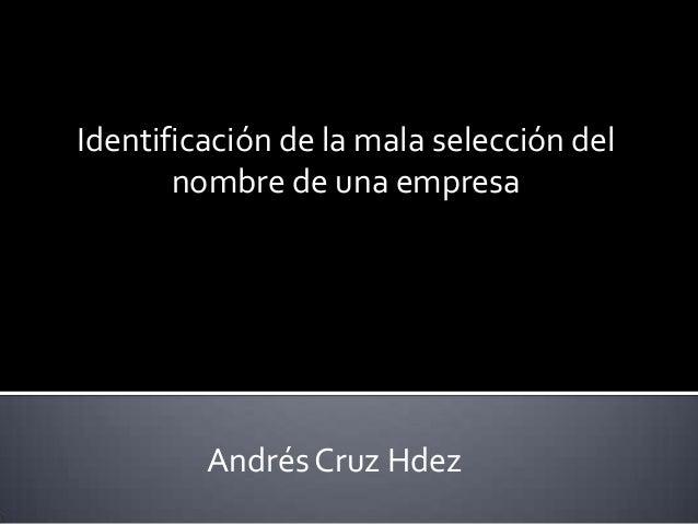 Identificación de la mala selección delnombre de una empresaAndrés Cruz Hdez