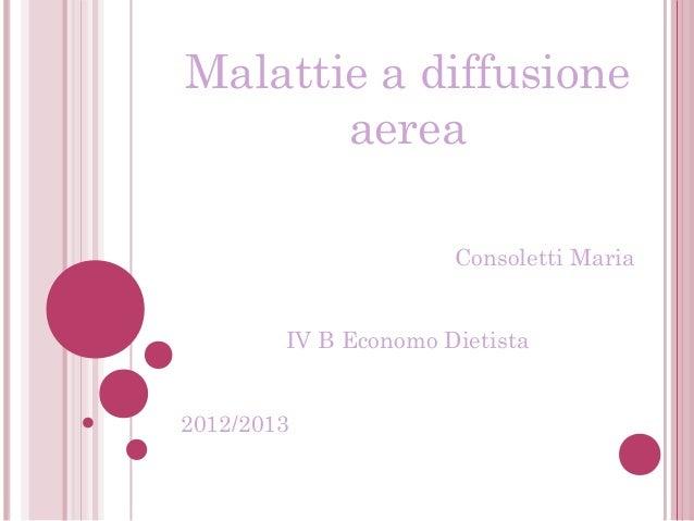 Malattie a diffusioneaereaConsoletti MariaIV B Economo Dietista2012/2013