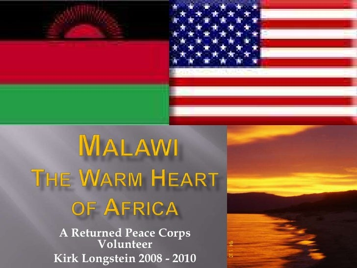 MalawiThe Warm Heart of Africa<br />A Returned Peace Corps Volunteer<br />Kirk Longstein 2008 - 2010<br />