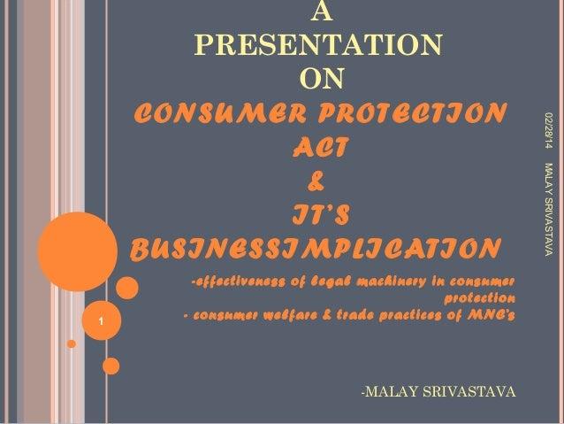 -MALAY SRIVASTAVA  MALAY SRIVASTAVA  1  -effectiveness of legal machinery in consumer protection - consumer welfare & trad...
