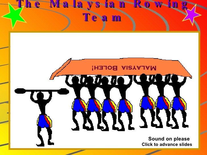The Malaysian Rowing Team Malaysia  Boleh! Sound on please Click to advance slides