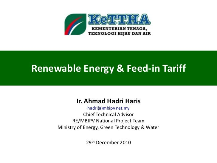 Renewable Energy & Feed-in Tariff             Ir. Ahmad Hadri Haris                 hadri(a)mbipv.net.my                 C...