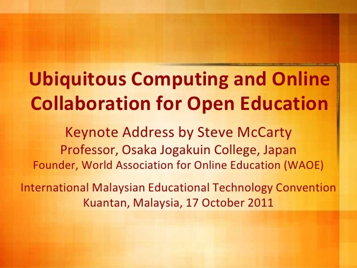 Ubiquitous Computing and OnlineCollaboration for Open Education<br />Keynote Address by Steve McCarty<br />Professor, Osak...