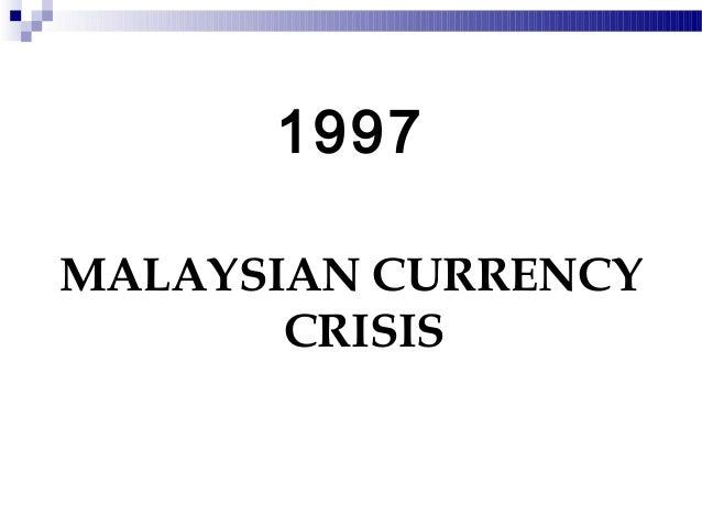 1997MALAYSIAN CURRENCY       CRISIS