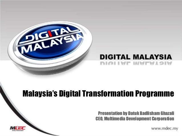Malaysia's Digital Transformation Programme                     Presentation by Datuk Badlisham Ghazali                   ...