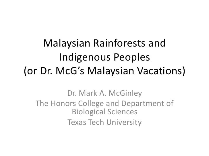 Malaysian Rainforests and        Indigenous Peoples(or Dr. McG's Malaysian Vacations)         Dr. Mark A. McGinley  The Ho...