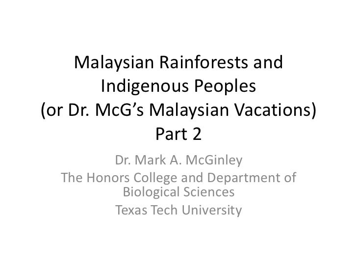 Malaysian Rainforests and        Indigenous Peoples(or Dr. McG's Malaysian Vacations)              Part 2         Dr. Mark...