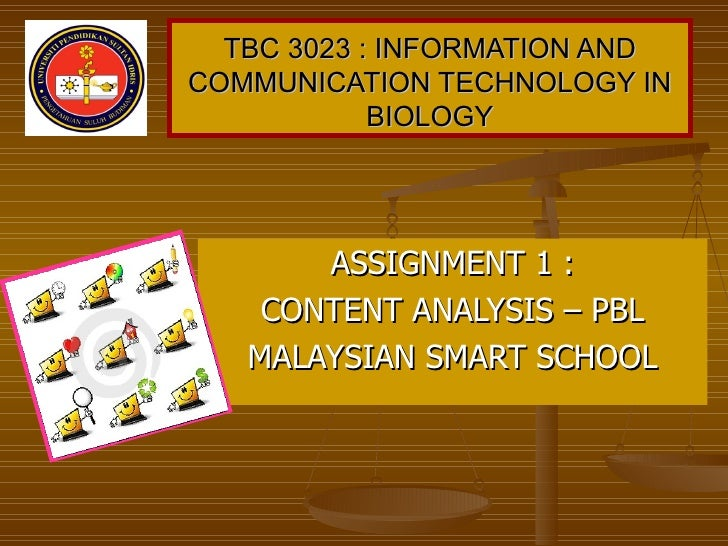 TBC 3023 : INFORMATION AND COMMUNICATION TECHNOLOGY IN BIOLOGY ASSIGNMENT 1 : CONTENT ANALYSIS – PBL MALAYSIAN SMART SCHOOL