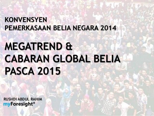 KONVENSYEN PEMERKASAAN BELIA NEGARA 2014 MEGATREND & CABARAN GLOBAL BELIA PASCA 2015 RUSHDI ABDUL RAHIM