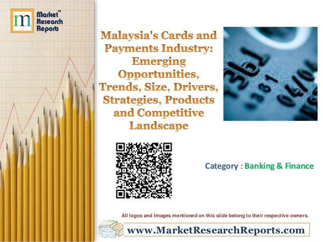 Malaysia's Cards and Payments Industry: Emerging Opportunities, Trends, Size, Drivers, Strategies, Products and Competitive Landscape