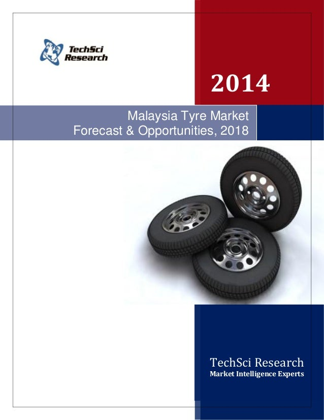 2014 TechSci Research Market Intelligence Experts Malaysia Tyre Market Forecast & Opportunities, 2018