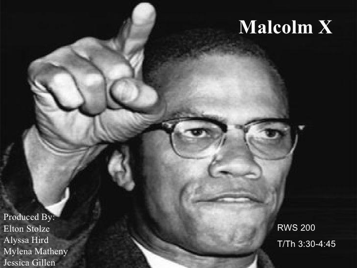 Malcolm X Produced By:  Elton Stolze Alyssa Hird Mylena Matheny Jessica Gillen RWS 200  T/Th 3:30-4:45