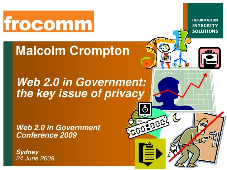 Malcolm Crompton  Web 2.0 in Government: the key issue of privacy  Web 2.0 in Government Conference 2009  Sydney 24 June 2...