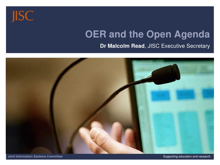 OER and the Open Agenda                                         Dr Malcolm Read, JISC Executive Secretary     Joint Inform...
