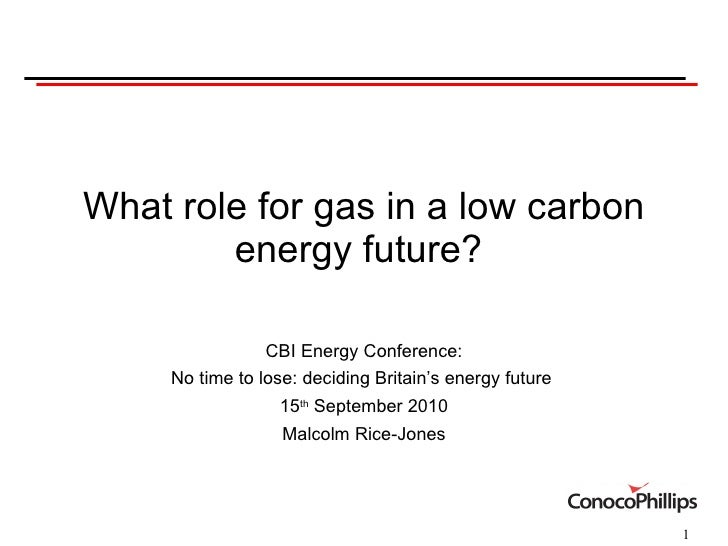 What role for gas in a low carbon energy future?  CBI Energy Conference: No time to lose: deciding Britain's energy future...