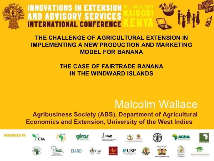 THE CHALLENGE OF AGRICULTURAL EXTENSION IN IMPLEMENTING A NEW PRODUCTION AND MARKETING MODEL FOR BANANA THE CASE OF FAIRTR...