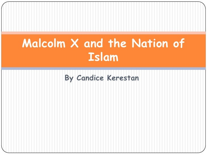By Candice Kerestan<br />Malcolm X and the Nation of Islam<br />