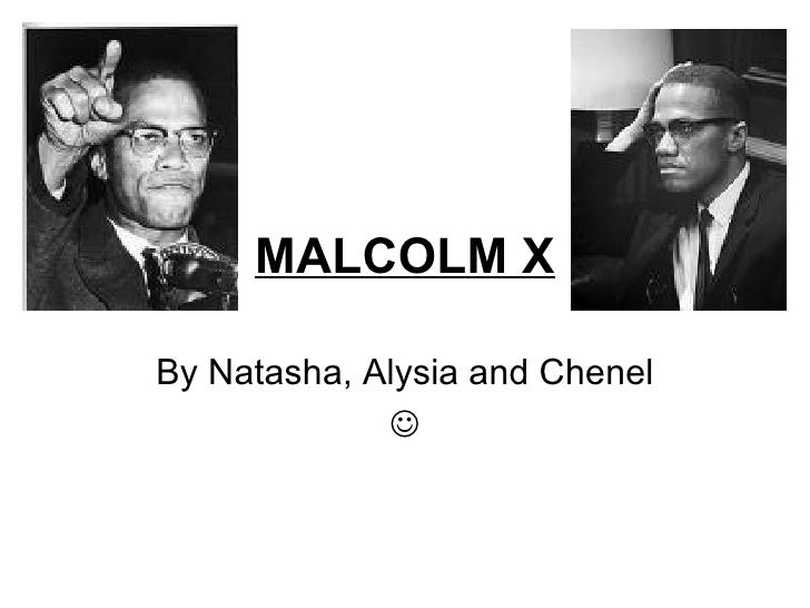 MALCOLM X By Natasha, Alysia and Chenel 