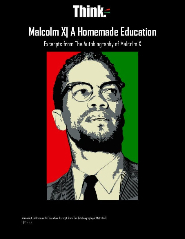 Malcolm X: A Homemade Education| Excerpt from The Autobiography of Malcolm X 1 | P a g e Malcolm X| A Homemade Education E...