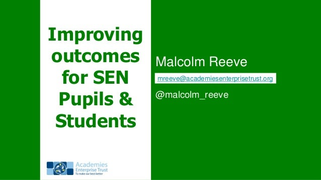 Malcolom Reeve - Improving outcomes for SEN Pupils & Students - IEFE Forum 2014