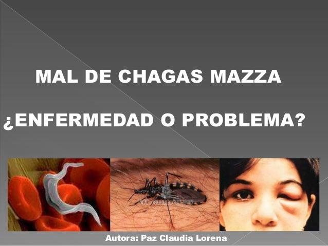 MAL DE CHAGAS MAZZA¿ENFERMEDAD O PROBLEMA?Autora: Paz Claudia Lorena