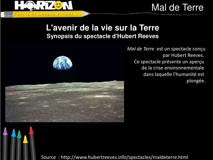 Mal de Terre<br />L'avenir de la vie sur la Terre<br />Synopsis du spectacle d'Hubert Reeves<br />Mal de Terre est un spec...