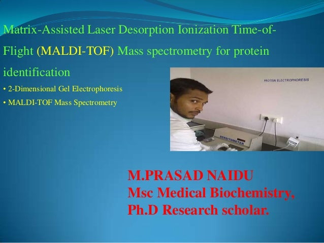 Matrix-Assisted Laser Desorption Ionization Time-of- Flight (MALDI-TOF) Mass spectrometry for protein identification • 2-D...