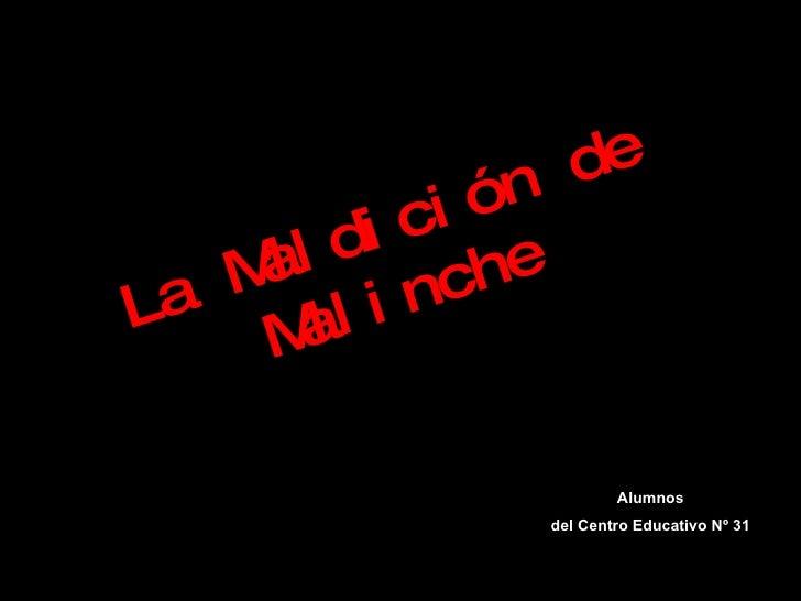 La Maldición de Malinche Alumnos  del Centro Educativo Nº 31