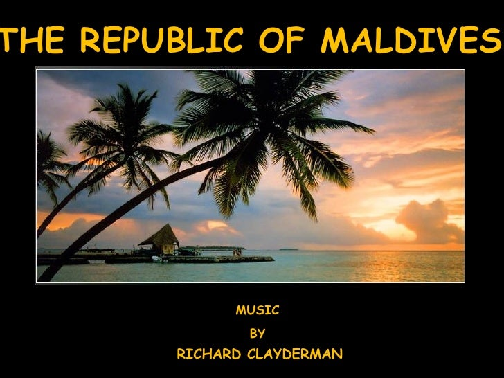 THE REPUBLIC OF MALDIVES MUSIC BY RICHARD CLAYDERMAN