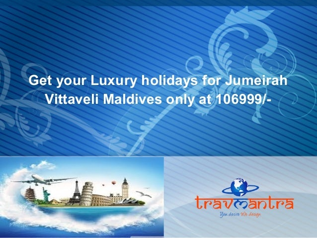 Get your Luxury holidays for Jumeirah Vittaveli Maldives only at 106999/-