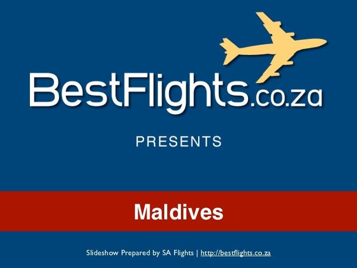 MaldivesSlideshow Prepared by SA Flights | http://bestflights.co.za