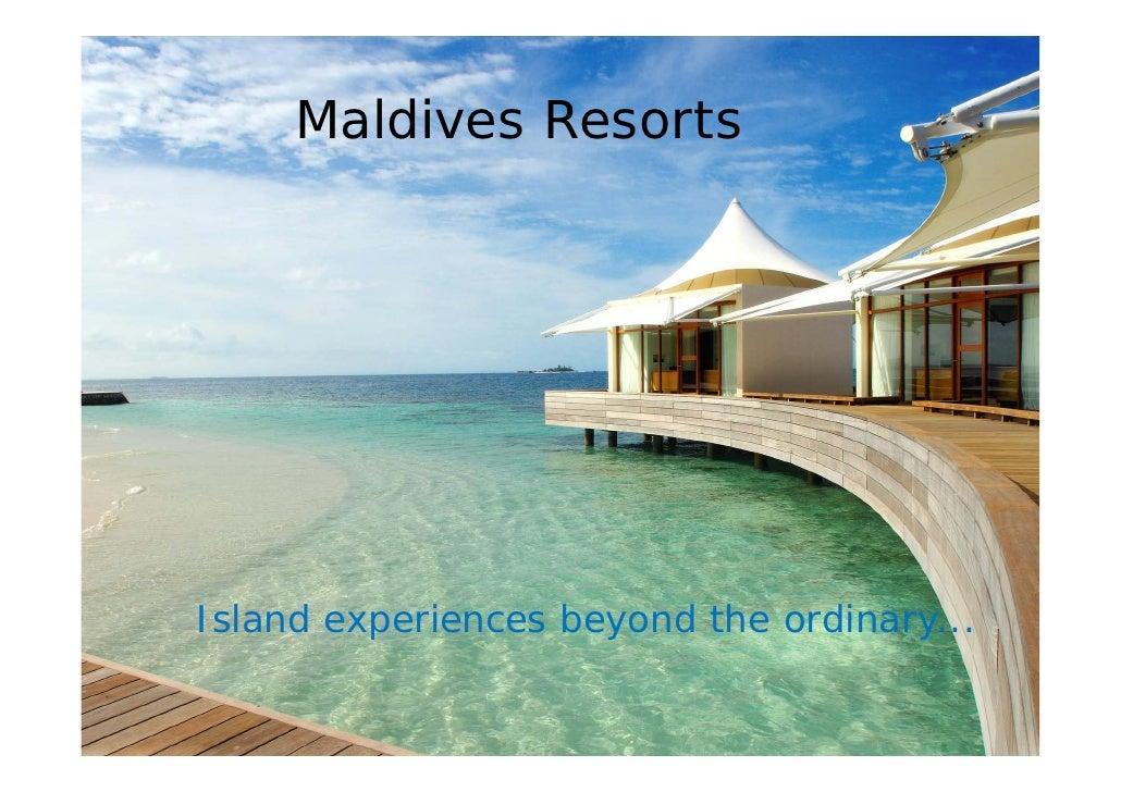 Maldives Resorts     Island experiences beyond the ordinary...