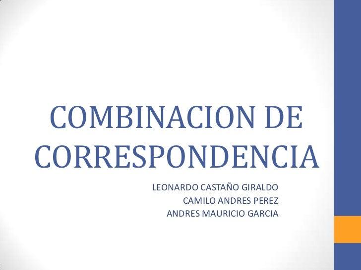 COMBINACION DECORRESPONDENCIA      LEONARDO CASTAÑO GIRALDO            CAMILO ANDRES PEREZ         ANDRES MAURICIO GARCIA