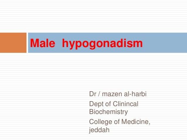 Dr / mazen al-harbi Dept of Clinincal Biochemistry College of Medicine, jeddah Male hypogonadism