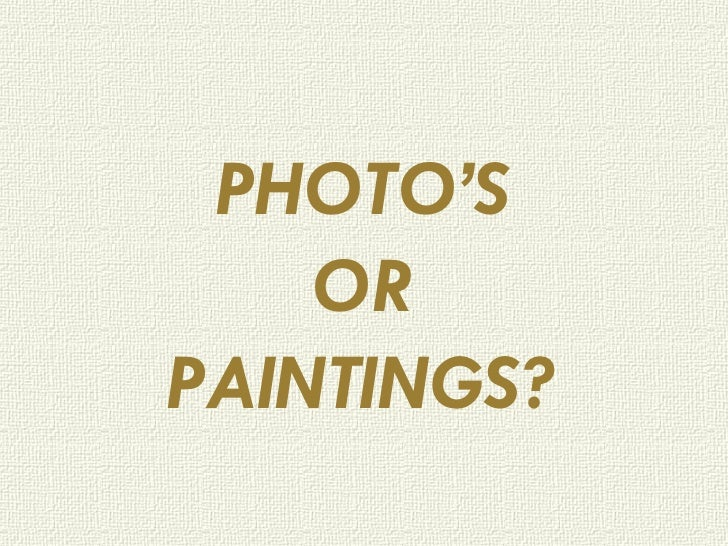 PHOTO'S OR PAINTINGS ?