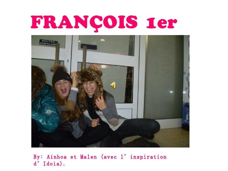 Malen EtxeberriaFRANÇOIS 1er                                     Ainhoa AtorrasagastiBy: Ainhoa et Malen (avec l'inspirati...