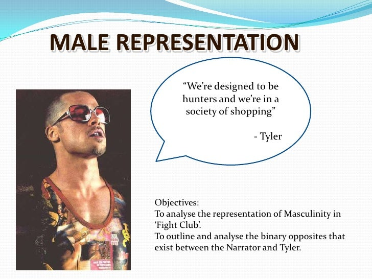 """MALE REPRESENTATION<br />""""We're designed to be hunters and we're in a society of shopping""""<br />- Tyler<br />Objectives:..."""