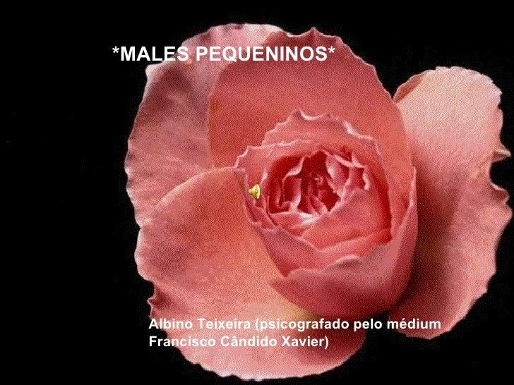 *MALES PEQUENINOS* Albino Teixeira  (psicografado pelo médium Francisco Cândido Xavier)