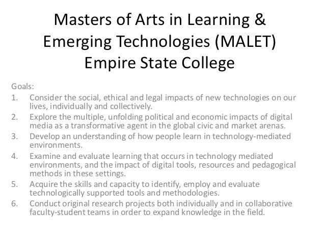 Masters of Arts in Learning &        Emerging Technologies (MALET)            Empire State CollegeGoals:1. Consider the so...