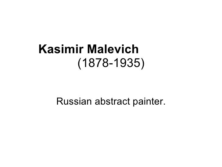 Kasimir Malevich  (1878-1935) Russian abstract painter.