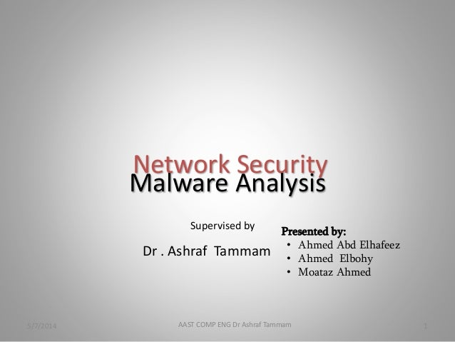 Malware Analysis Network Security 1AAST COMP ENG Dr Ashraf Tammam Supervised by Dr . Ashraf Tammam Presented by: • Ahmed A...