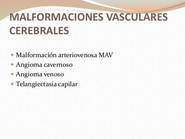 MALFORMACIONES VASCULARES CEREBRALES  Malformación arteriovenosa MAV  Angioma cavernoso  Angioma venoso  Telangiectasi...