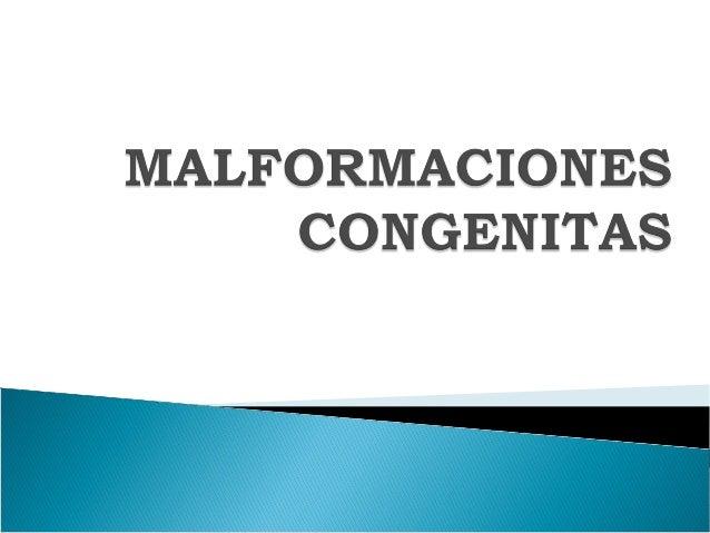 Es un defecto estructural de la morfogénesis, presente al nacimiento. Puede comprometer a un órgano o sistema o varios al ...