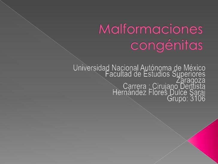 Malformaciones congénitas<br />Universidad Nacional Autónoma de México<br />Facultad de Estudios Superiores <br />Zaragoza...