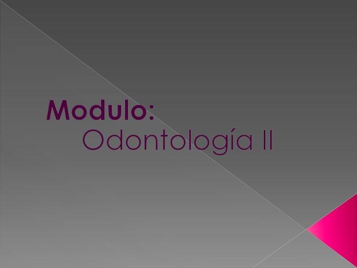 Modulo:<br />Odontología II <br />