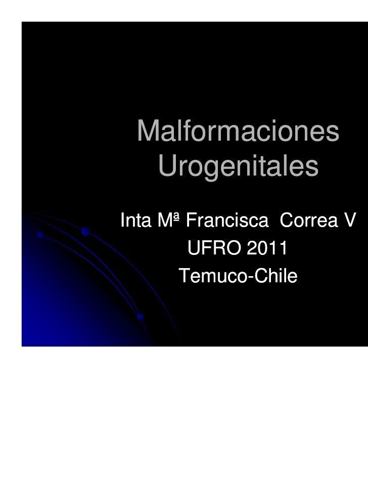 Malformaciones  UrogenitalesInta Mª Francisca Correa V        UFRO 2011       Temuco-       Temuco-Chile