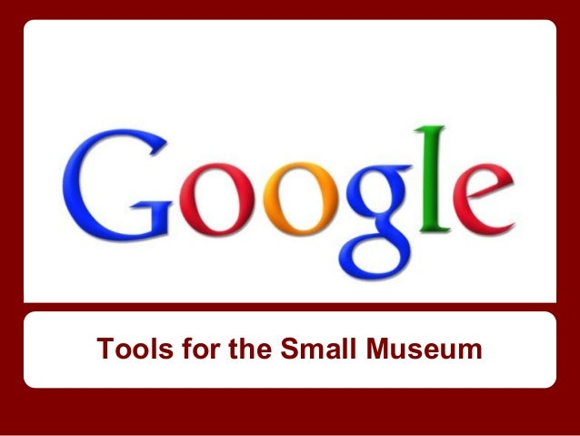 MALHM Google Tools for the Small Museum