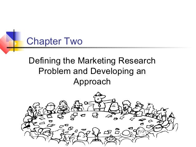 Chapter TwoDefining the Marketing Research  Problem and Developing an            Approach